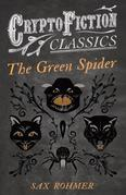 The Green Spider (Cryptofiction Classics - Weird Tales of Strange Creatures)