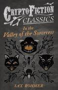 In the Valley of the Sorceress (Cryptofiction Classics - Weird Tales of Strange Creatures)