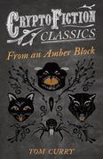 From an Amber Block (Cryptofiction Classics - Weird Tales of Strange Creatures)