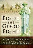 Fight the Good Fight: Vocies of Faith from the First World War