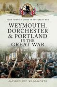 Weymouth, Dorchester & Portland in the Great War