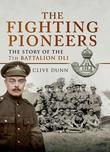 The Fighting Pioneers: The Story of the 7th Battalion DLI