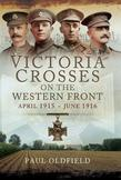 Victoria Crosses on the Western Front: April 1915-June 1916