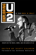 Exploring U2: Is This Rock 'n' Roll?: Essays on the Music, Work, and Influence of U2