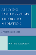 Applying Family Systems Theory to Mediation: A Practitioner's Guide
