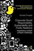 Corporate Social Responsibility, Sustainability and Public Relations: Negotiating Multiple Complex Challenges