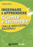 Insegnare e Apprendere Scienze e Tecnologie con le Indicazioni Nazionali