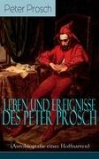 Leben und Ereignisse des Peter Prosch (Autobiografie eines Hoffnarren) - Vollständige Ausgabe