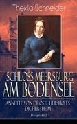 Schloss Meersburg am Bodensee: Annette von Droste-Hülshoffs Dichertheim (Biografie) - Vollständige Ausgabe