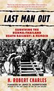 Last Man Out: Surviving the Burma-Thailand Death Railway: A Memoir