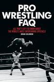 Pro Wrestling FAQ: All That's Left to Know About the World's Most Entertaining Spectacle
