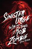 Sinister Urge: The Life and Times of Rob Zombie
