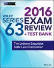 Wiley Series 63 Exam Review 2016 + Test Bank: The Uniform Securities Examination