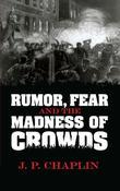 Rumor, Fear and the Madness of Crowds
