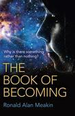 The Book of Becoming: Why Is There Something Rather Than Nothing? A Metaphysics of Esoteric Consciousness