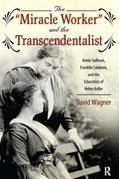 """""""Miracle Worker"""" and the Transcendentalist: Annie Sullivan, Franklin Sanborn, and the Education of Helen Keller"""