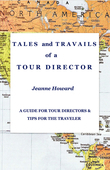 TALES and TRAVAILS of a TOUR DIRECTOR: A Guide for Tour Directors and Tips for the Traveler