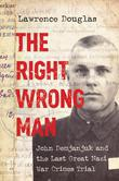 The Right Wrong Man: John Demjanjuk and the Last Great Nazi War Crimes Trial