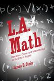 L.A. Math: Romance, Crime, and Mathematics in the City of Angels