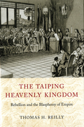 The Taiping Heavenly Kingdom: Rebellion and the Blasphemy of Empire