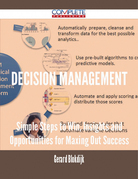 Decision Management - Simple Steps to Win, Insights and Opportunities for Maxing Out Success