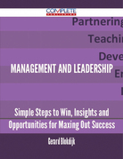 Management and Leadership - Simple Steps to Win, Insights and Opportunities for Maxing Out Success