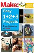 Make: Easy 1+2+3 Projects: From the Pages of Make: