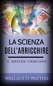 La scienza dell'Arricchire - Il Successo Finanziario