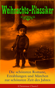 Weihnachts-Klassiker: Die schönsten Romane, Erzählungen und Märchen zur schönsten Zeit des Jahres (Illustrierte Ausgabe)