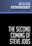 Summary: The Second Coming of Steve Jobs - Alan Deutschman
