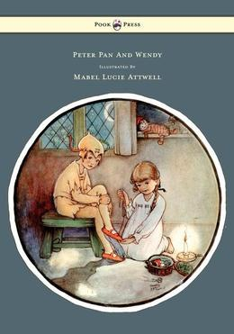 Peter Pan and Wendy - Illustrated by Mabel Lucie Attwell