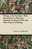 Pelting on the Fur Farm - With Information on Skinning, Fleshing, Drying the Skins and Other Aspects of Pelting