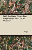 Table Top Magic Tricks - Fun, Simple Magic Tricks for all Occasions
