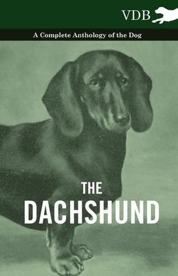 The Dachshund - A Complete Anthology of the Dog -