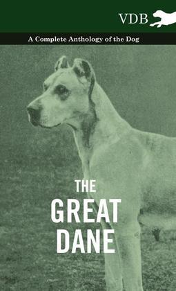 The Great Dane - A Complete Anthology of the Dog