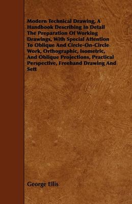 Modern Technical Drawing, a Handbook Describing in Detail the Preparation of Working Drawings.
