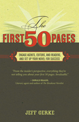 The First 50 Pages: Engage Agents, Editors and Readers, and Set Your Novel Up For Success