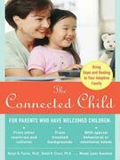 The Connected Child: Bring Hope and Healing to Your Adoptive Family