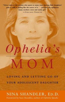 Ophelia's Mom: Loving and Letting Go of Your Adolescent Daughter