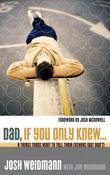 Dad, If You Only Knew...: Eight Things Teens Want to Tell Their Fathers (but Don't)