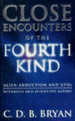 Close Encounters Of The Fourth Kind: Alien Abduction, UFOs, and the Conference at M.I.T.