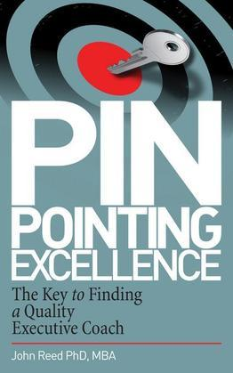 Pinpointing Excellence: The Key to Finding a Quality Executive Coach: The Key to Finding a Quality Executive Coach