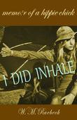 I Did Inhale: Memoir of a Hippie Chick