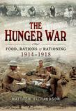 The Hunger War: Food, Rations & Rationing 1914-1918