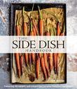 The Side Dish Handbook: Featuring 40 recipes and expert tips for your favorite ingredients
