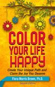 Color Your Life Happy: Create Your Unique Path and Claim the Joy You Deserve