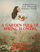 A Garden Full of Spring Flowers - A Boxed Set of Four Historical Romance Stories)