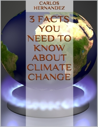 3 Facts You Need to Know About Climate Change