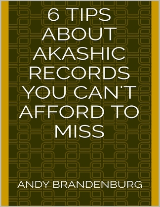 6 Tips About Akashic Records You Can't Afford to Miss
