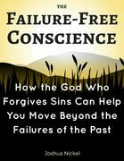 The Failure-Free Conscience - How the God Who Forgives Sins Can Help You Move Beyond the Failures of the Past
